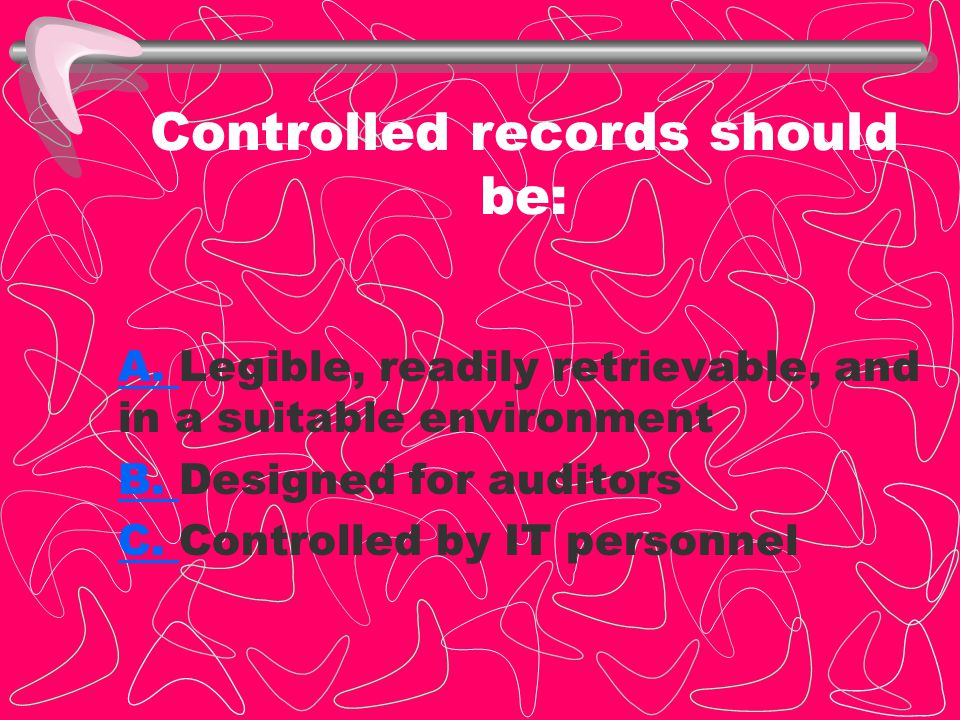 Controlled records should be: A.A. Legible, readily retrievable, and in a suitable environment B.