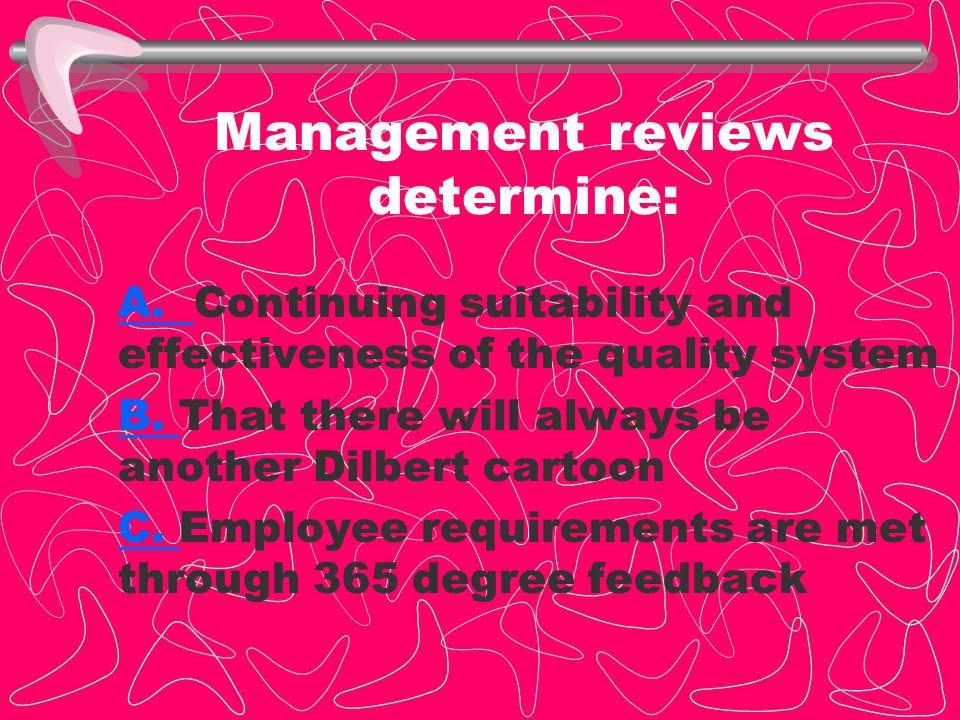Management reviews determine: A.A.