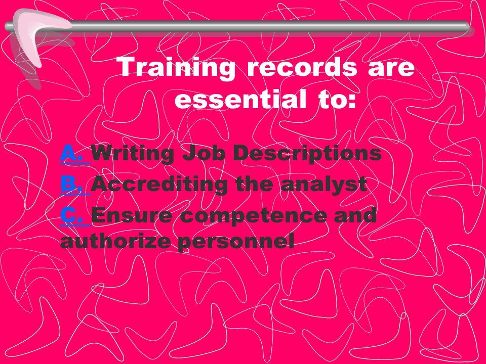 Training records are essential to: A.A. Writing Job Descriptions B.