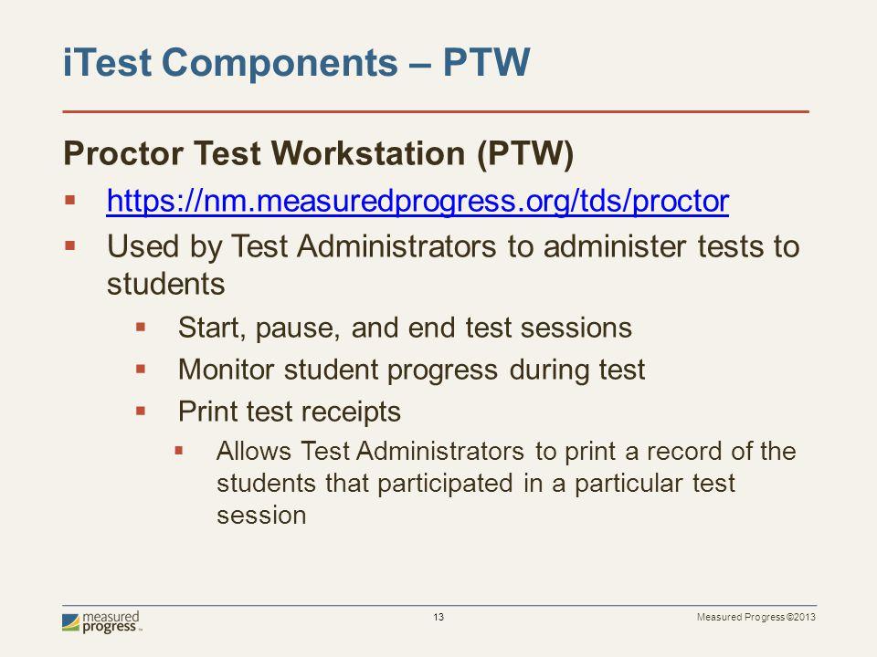 Measured Progress ©2013 13 Proctor Test Workstation (PTW)  https://nm.measuredprogress.org/tds/proctor https://nm.measuredprogress.org/tds/proctor 