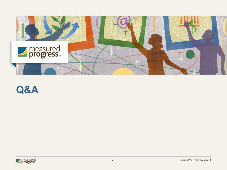 Measured Progress ©2013 27 Q&A