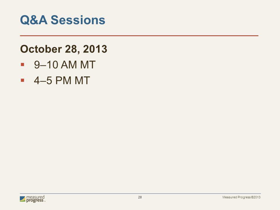 Measured Progress ©2013 28 October 28, 2013  9–10 AM MT  4–5 PM MT Q&A Sessions