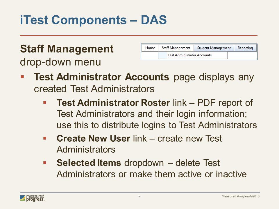 Measured Progress ©2013 7 Staff Management drop-down menu  Test Administrator Accounts page displays any created Test Administrators  Test Administr