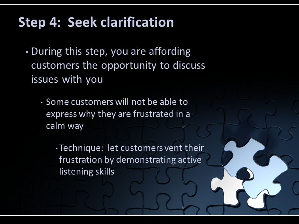 Active listening is the sincere effort to find out what is bothering the customer by hearing what the person is saying and learning about what the person is feeling It is hearing to understand Requires Focus Eye contact Concentration Effective body language
