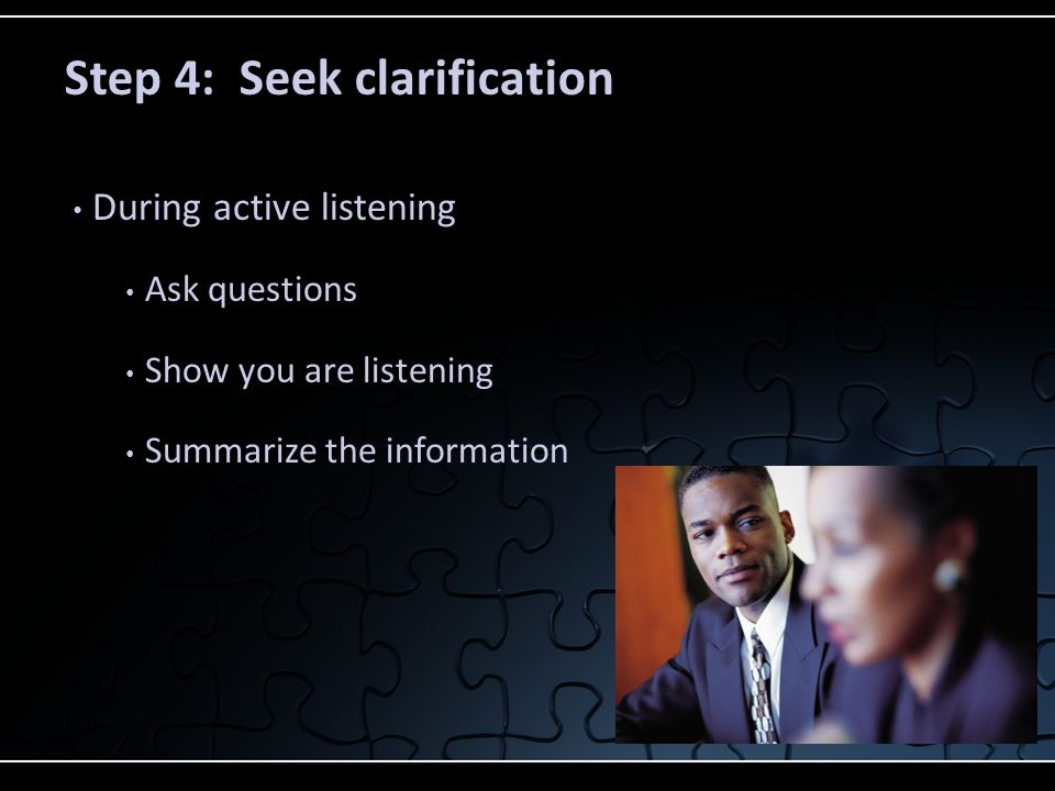 Another technique Take a learning approach that focuses on interaction instead of reaction Step 4: Seek clarification