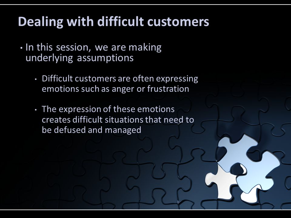 Dealing with difficult customers To help put this in perspective, difficult is defined as Hard to understand or solve Hard to deal with Hard to please or satisfy Hard to persuade