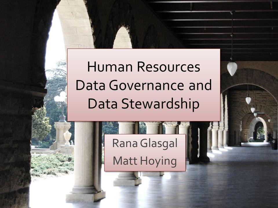 Human Resources Data Governance and Data Stewardship Rana Glasgal Matt Hoying Rana Glasgal Matt Hoying