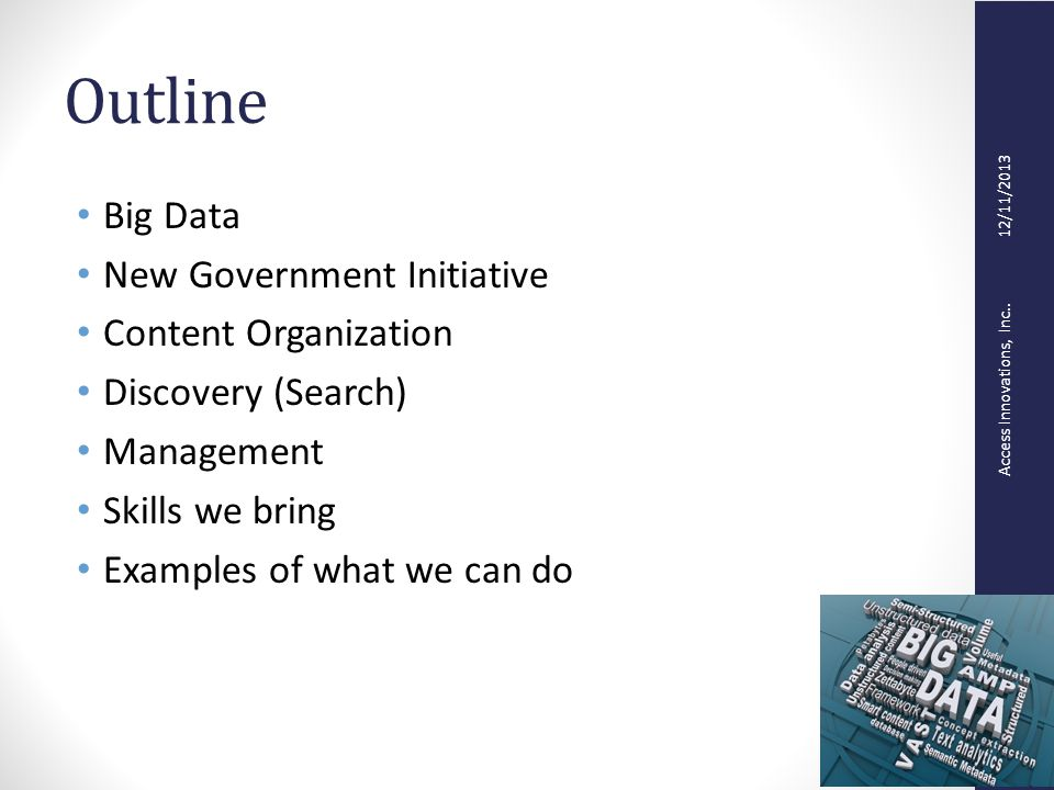 Access Innovations, Inc.. 12/11/2013 Outline Big Data New Government Initiative Content Organization Discovery (Search) Management Skills we bring Exa