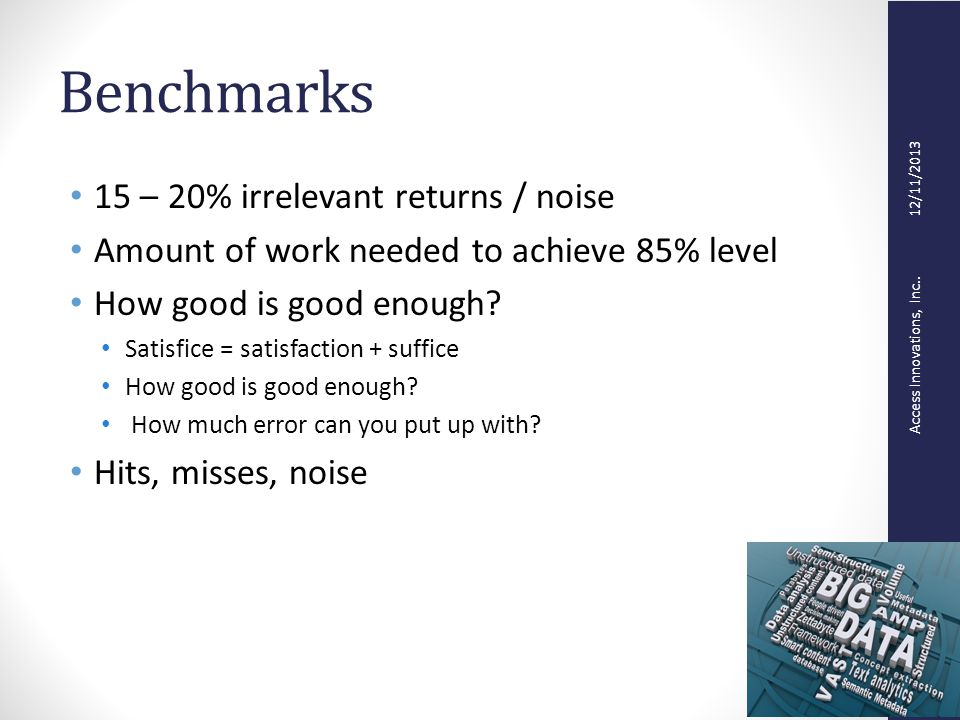 Access Innovations, Inc.. 12/11/2013 Benchmarks 15 – 20% irrelevant returns / noise Amount of work needed to achieve 85% level How good is good enough