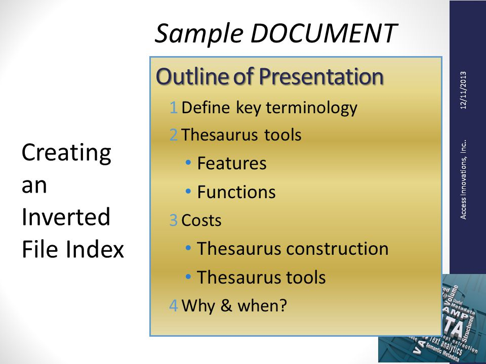 Access Innovations, Inc.. 12/11/2013 Outline of Presentation 1Define key terminology 2Thesaurus tools Features Functions 3Costs Thesaurus construction
