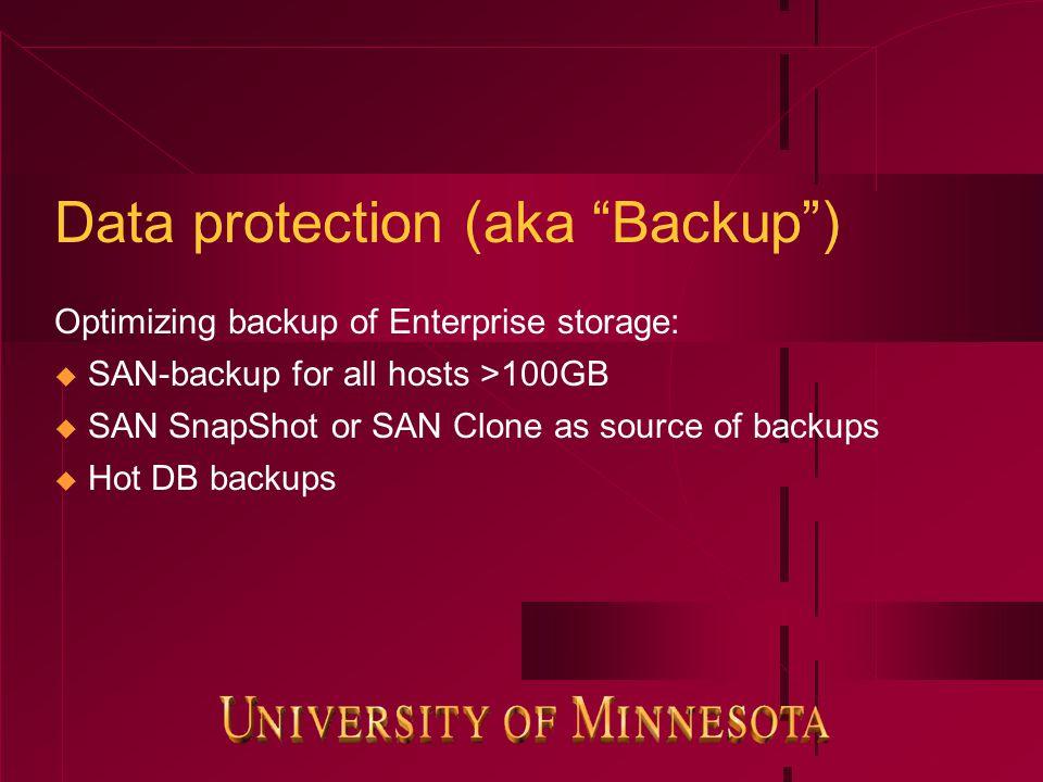 Data protection (aka Backup ) Optimizing backup of Enterprise storage:  SAN-backup for all hosts >100GB  SAN SnapShot or SAN Clone as source of backups  Hot DB backups
