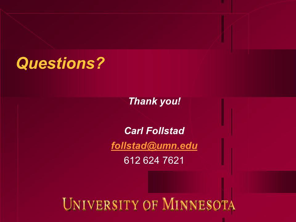 Questions Thank you! Carl Follstad follstad@umn.edu 612 624 7621