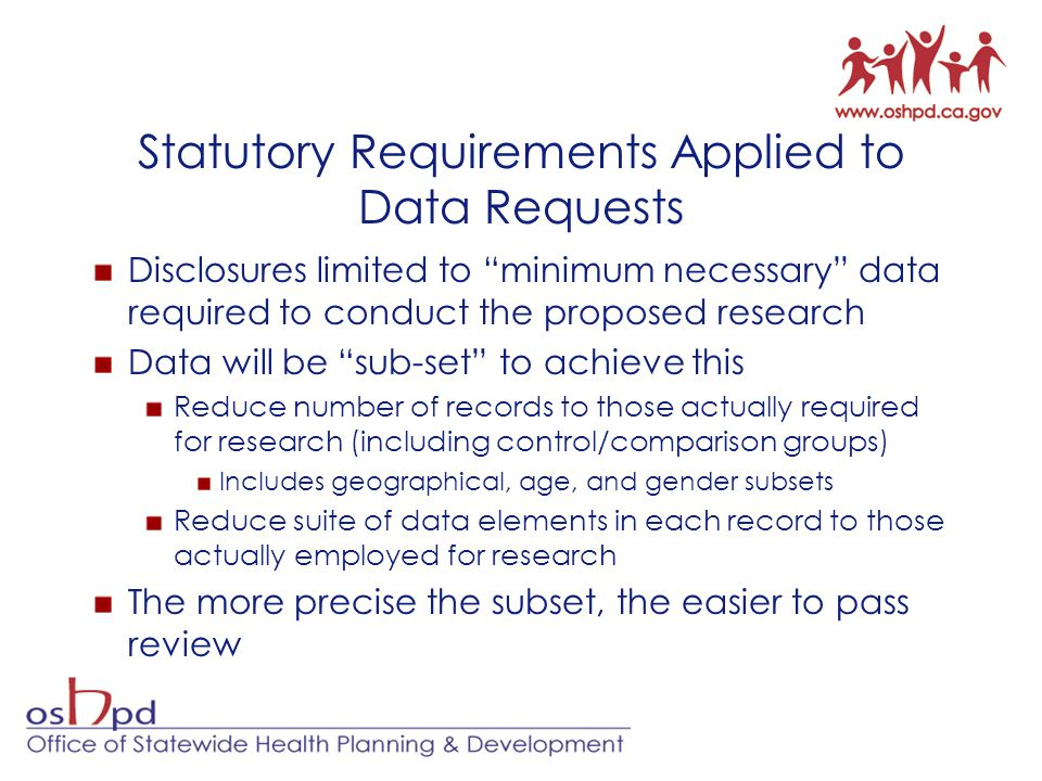 """Statutory Requirements Applied to Data Requests Disclosures limited to """"minimum necessary"""" data required to conduct the proposed research Data will be"""