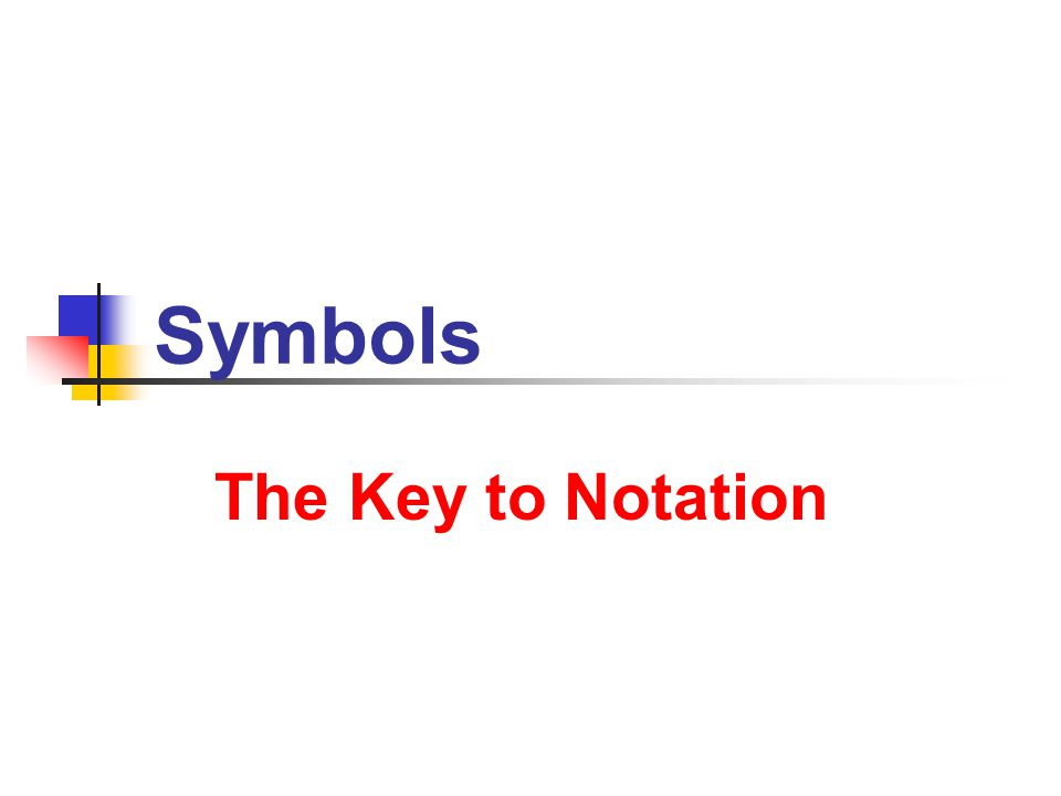 Symbols The Key to Notation