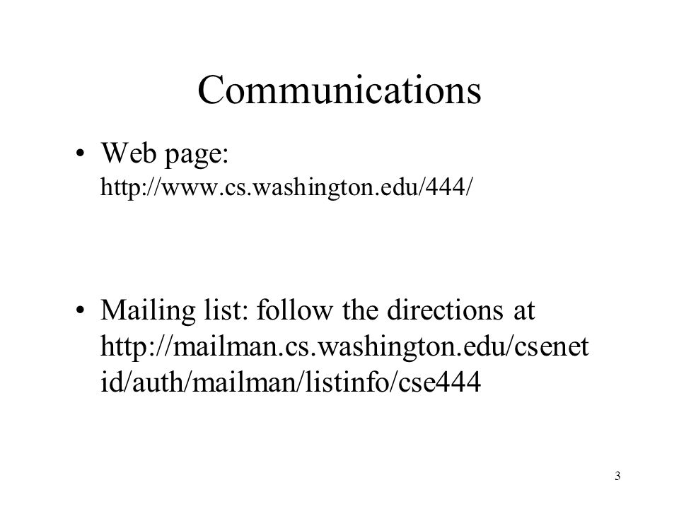 3 Communications Web page:   Mailing list: follow the directions at   id/auth/mailman/listinfo/cse444