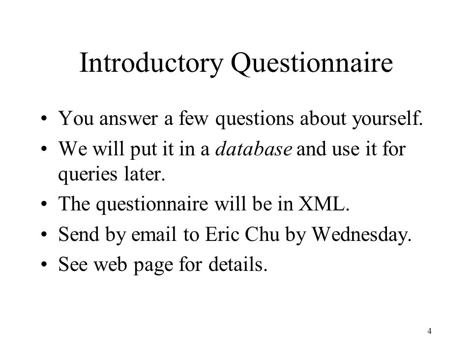 4 Introductory Questionnaire You answer a few questions about yourself.