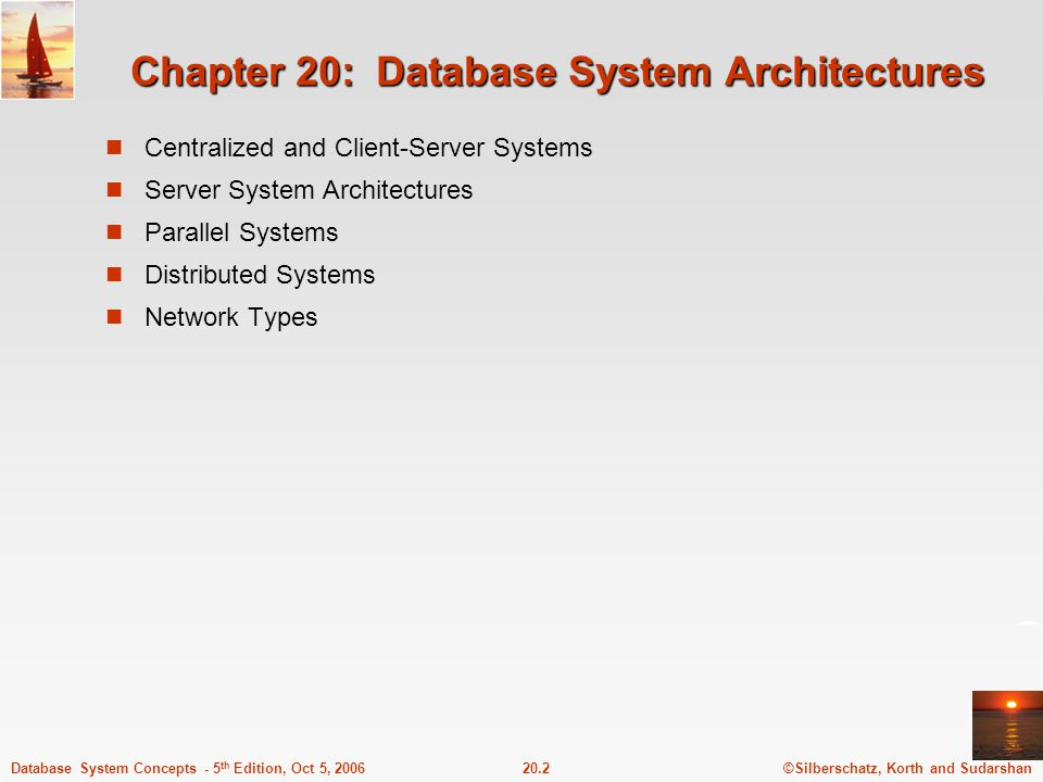 ©Silberschatz, Korth and Sudarshan20.2Database System Concepts - 5 th Edition, Oct 5, 2006 Chapter 20: Database System Architectures Centralized and Client-Server Systems Server System Architectures Parallel Systems Distributed Systems Network Types
