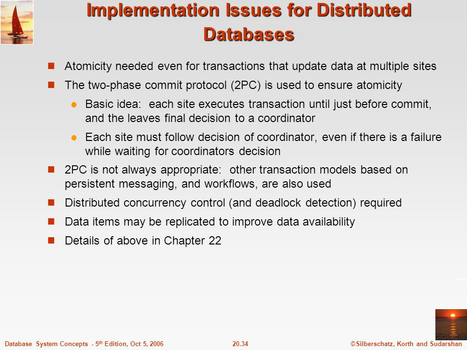 ©Silberschatz, Korth and Sudarshan20.34Database System Concepts - 5 th Edition, Oct 5, 2006 Implementation Issues for Distributed Databases Atomicity