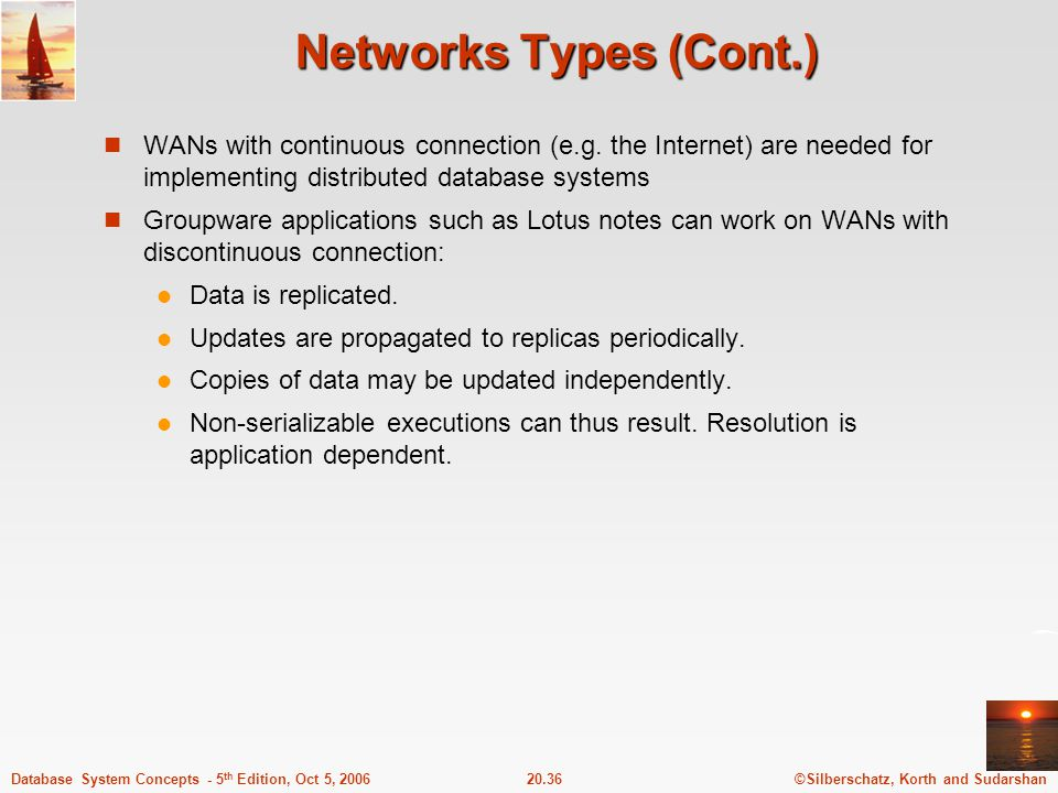 ©Silberschatz, Korth and Sudarshan20.36Database System Concepts - 5 th Edition, Oct 5, 2006 Networks Types (Cont.) WANs with continuous connection (e.