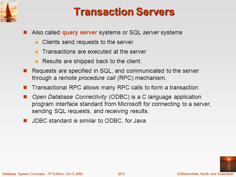 ©Silberschatz, Korth and Sudarshan20.9Database System Concepts - 5 th Edition, Oct 5, 2006 Transaction Servers Also called query server systems or SQL