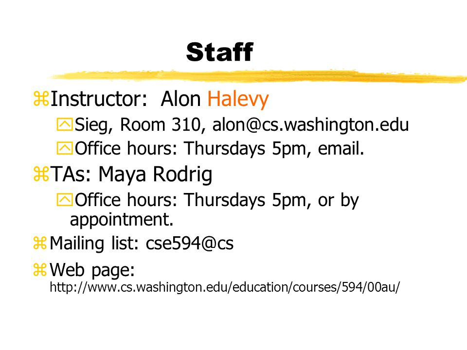 Staff zInstructor: Alon Halevy ySieg, Room 310, yOffice hours: Thursdays 5pm,  .