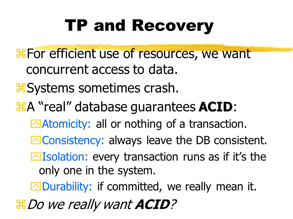 TP and Recovery zFor efficient use of resources, we want concurrent access to data.
