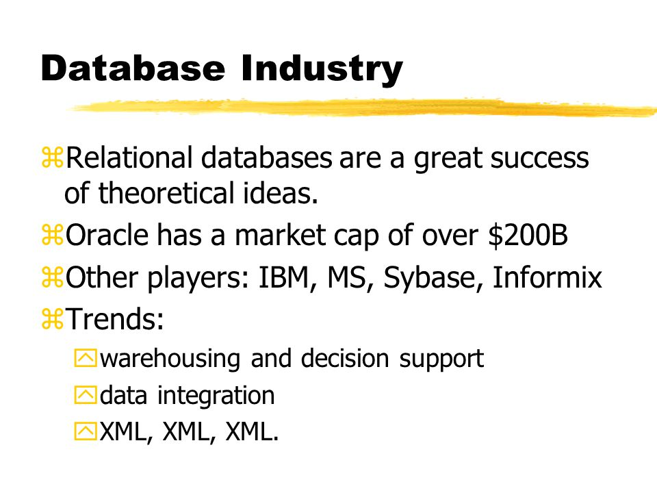Database Industry zRelational databases are a great success of theoretical ideas.