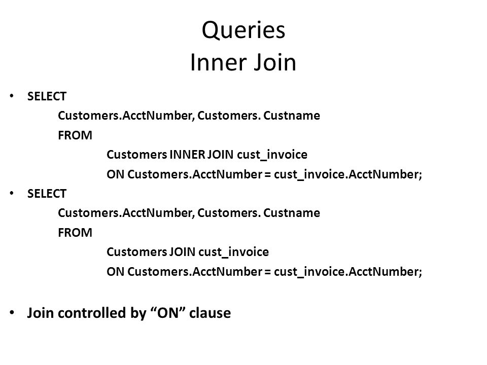 Queries Inner Join SELECT Customers.AcctNumber, Customers.