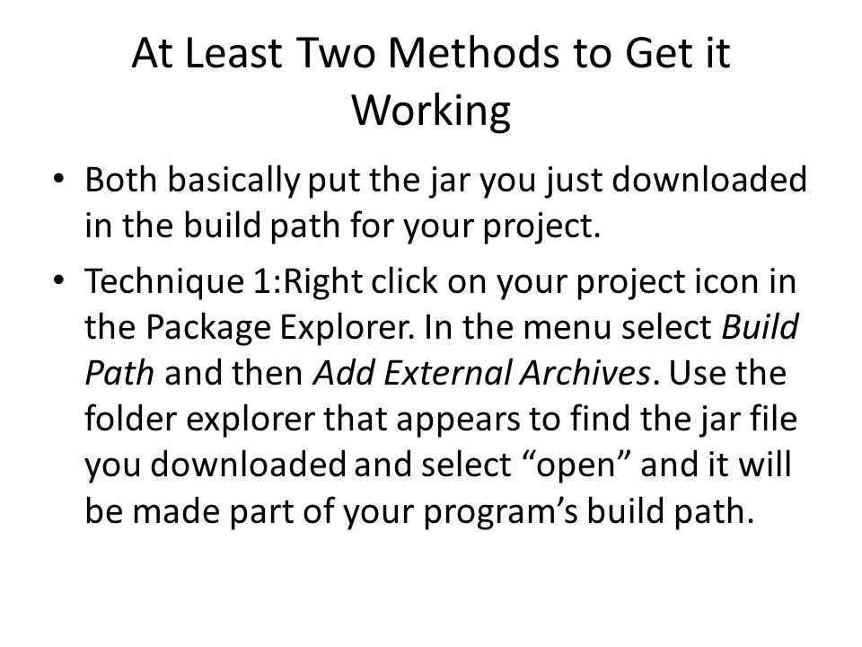 At Least Two Methods to Get it Working Both basically put the jar you just downloaded in the build path for your project.