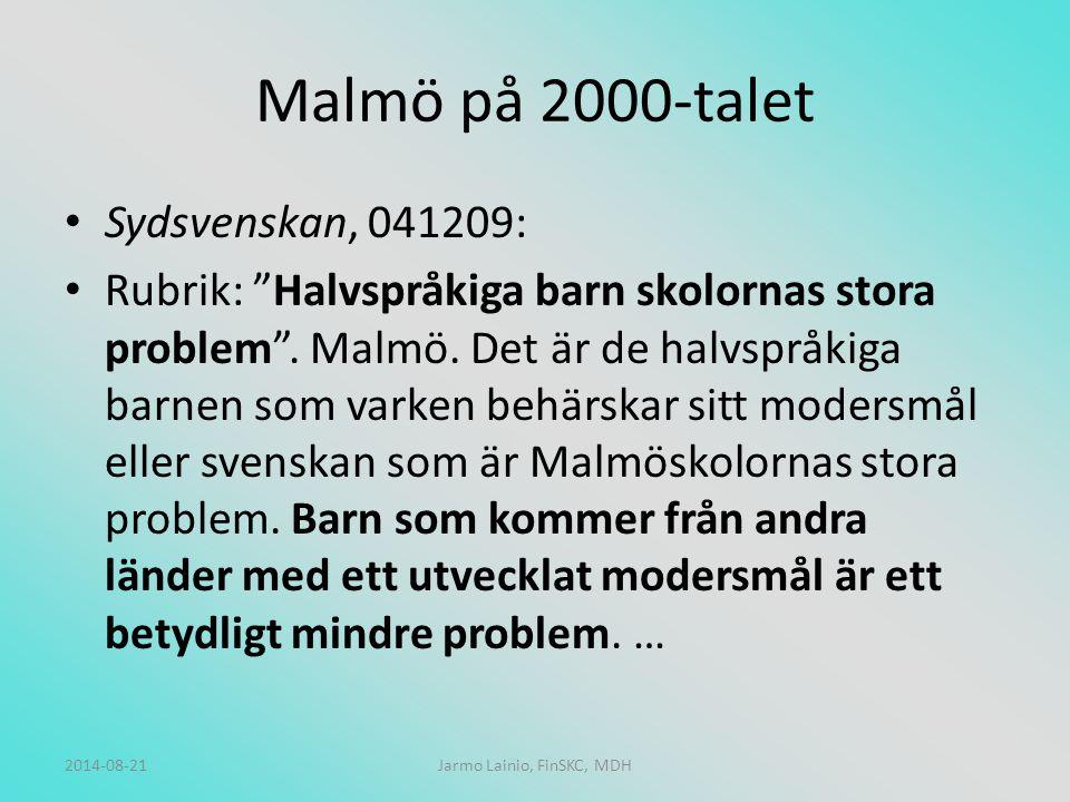 2014-08-21Jarmo Lainio, FinSKC, MDH Malmö på 2000-talet Sydsvenskan, 041209: Rubrik: Halvspråkiga barn skolornas stora problem .