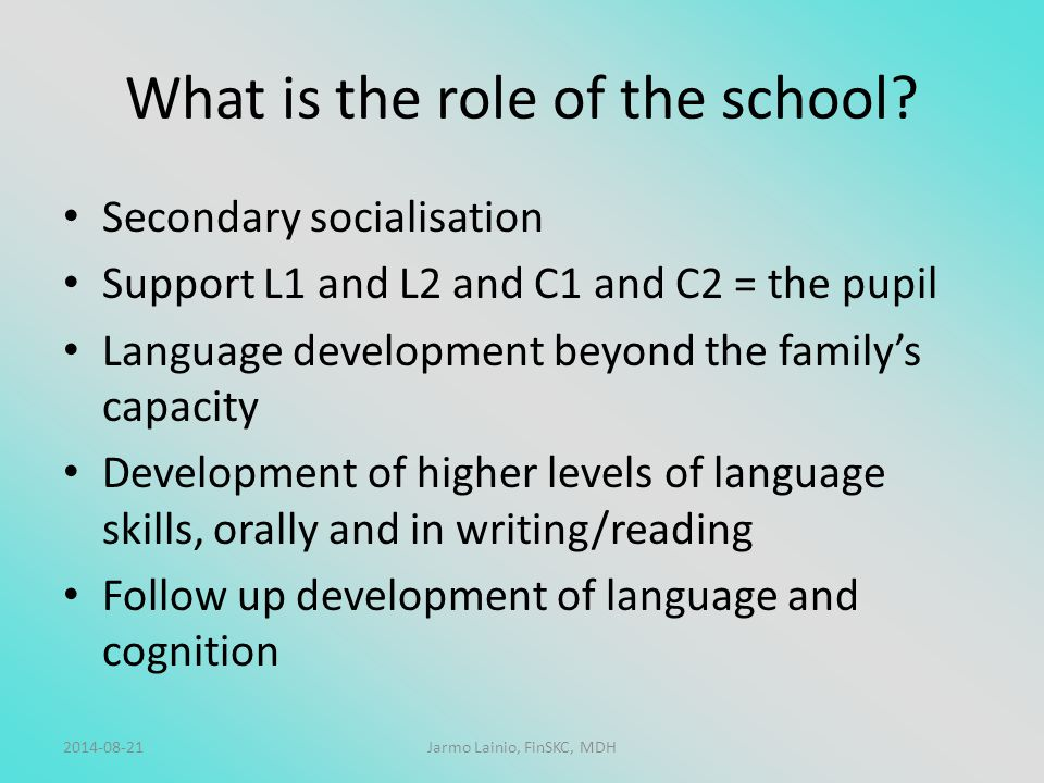 What is the role of the school? Secondary socialisation Support L1 and L2 and C1 and C2 = the pupil Language development beyond the family's capacity