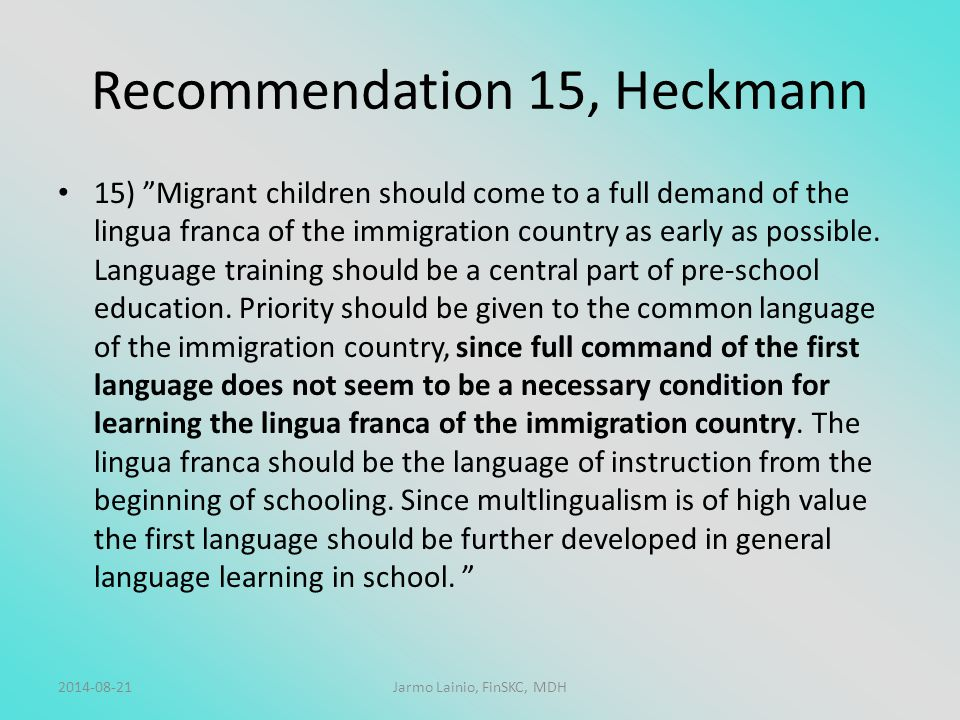 "Recommendation 15, Heckmann 15) ""Migrant children should come to a full demand of the lingua franca of the immigration country as early as possible. L"