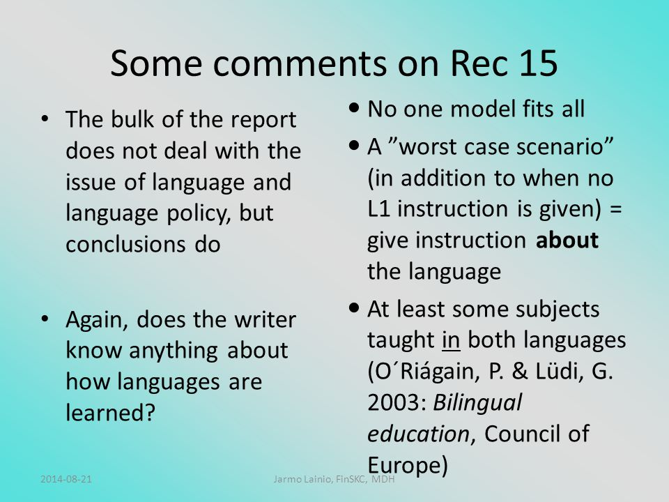Some comments on Rec 15 The bulk of the report does not deal with the issue of language and language policy, but conclusions do Again, does the writer