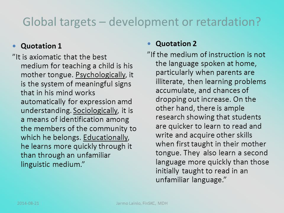 "2014-08-21Jarmo Lainio, FinSKC, MDH Global targets – development or retardation? Quotation 1 ""It is axiomatic that the best medium for teaching a chil"