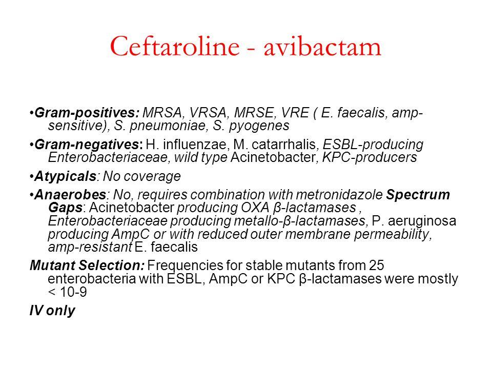 Ceftaroline - avibactam Gram-positives: MRSA, VRSA, MRSE, VRE ( E. faecalis, amp- sensitive), S. pneumoniae, S. pyogenes Gram-negatives: H. influenzae
