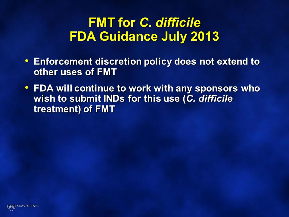 FMT for C. difficile FDA Guidance July 2013 Enforcement discretion policy does not extend to other uses of FMT Enforcement discretion policy does not