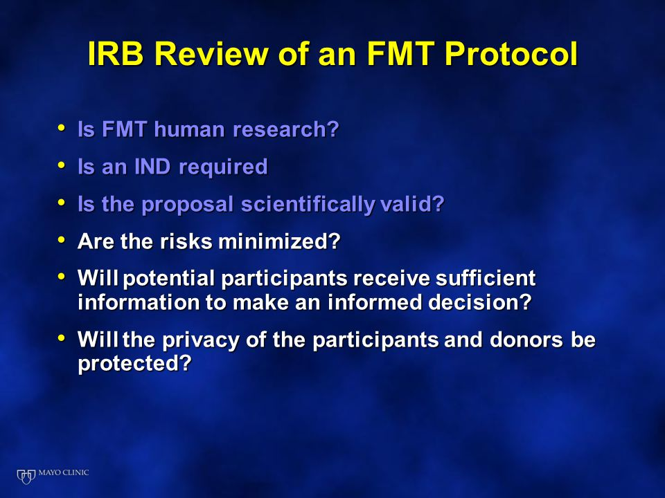 IRB Review of an FMT Protocol Is FMT human research? Is FMT human research? Is an IND required Is an IND required Is the proposal scientifically valid