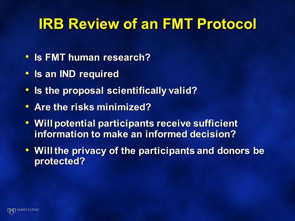 FMT and Clinical Trials DiagnosisNumber of studies C difficile19 IBD17 Pouchitis1 Fecal Incontinence2 IBS2 Diabetes1 Metabolic Syndrome1 Chronic diarrhea2 Ileus1 Graft vs Host1 Clinicaltrials.gov July 27, 2014 IND