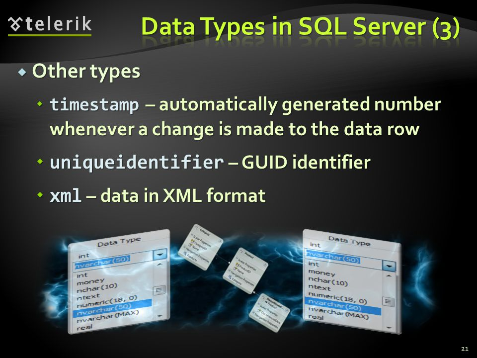  Other types  timestamp – automatically generated number whenever a change is made to the data row  uniqueidentifier – GUID identifier  xml – data in XML format 21