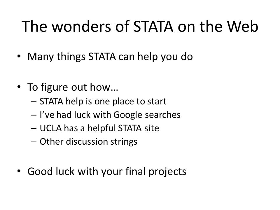 The wonders of STATA on the Web Many things STATA can help you do To figure out how… – STATA help is one place to start – I've had luck with Google se
