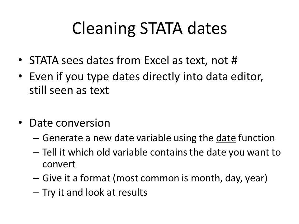 generate dob = date(birthdate, MDY ) New variable name Date function Old variable name How the date is arranged