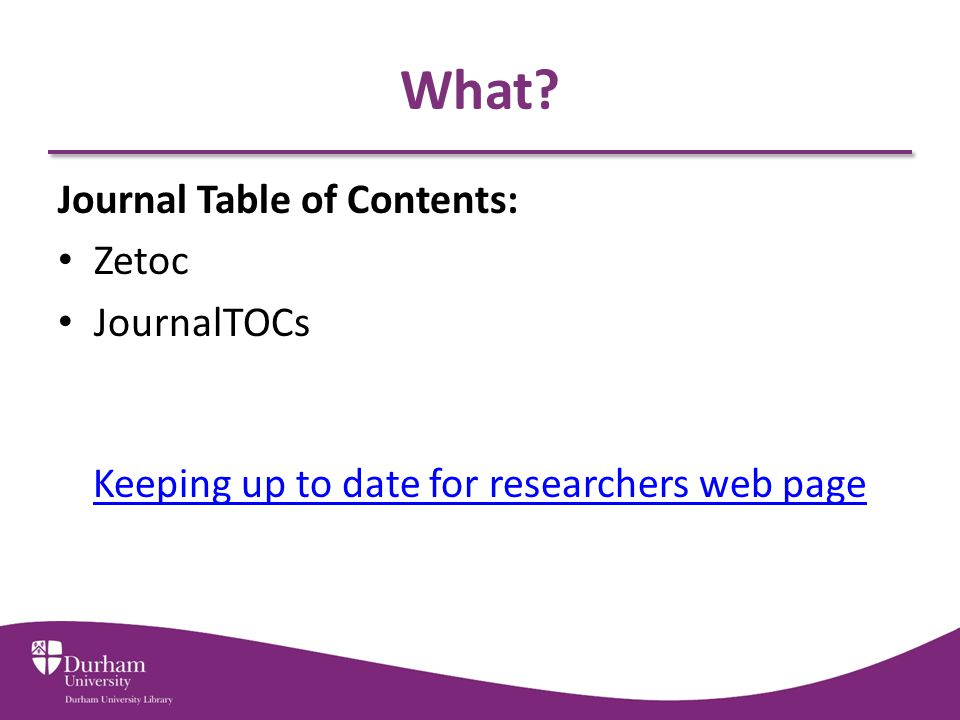 What? Journal Table of Contents: Zetoc JournalTOCs Keeping up to date for researchers web page
