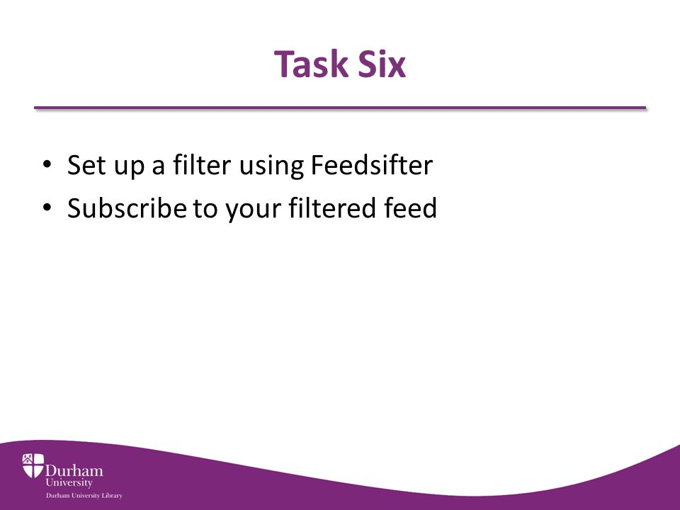 Task Six Set up a filter using Feedsifter Subscribe to your filtered feed