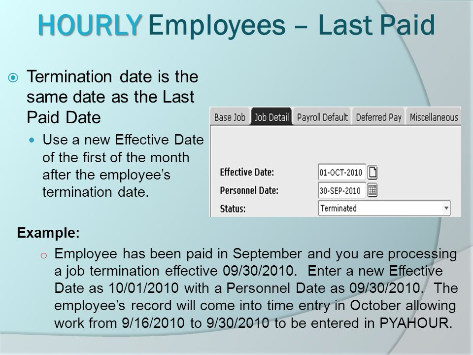 HOURLY HOURLY Employees – Last Paid  Termination date is the same date as the Last Paid Date Use a new Effective Date of the first of the month after the employee's termination date.