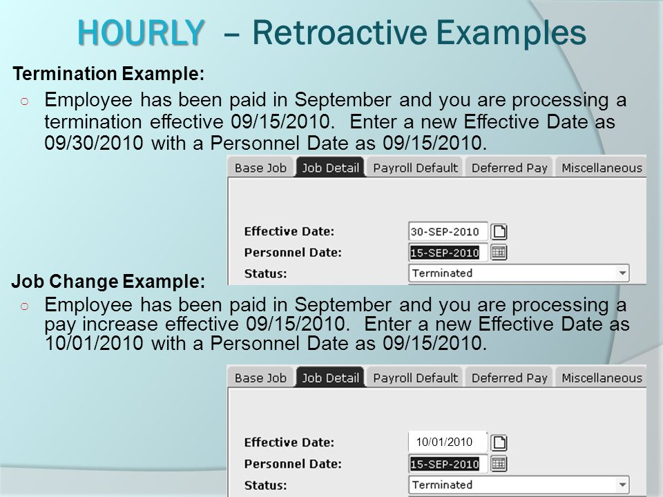 HOURLY HOURLY – Retroactive Examples Termination Example: ○ Employee has been paid in September and you are processing a termination effective 09/15/2010.