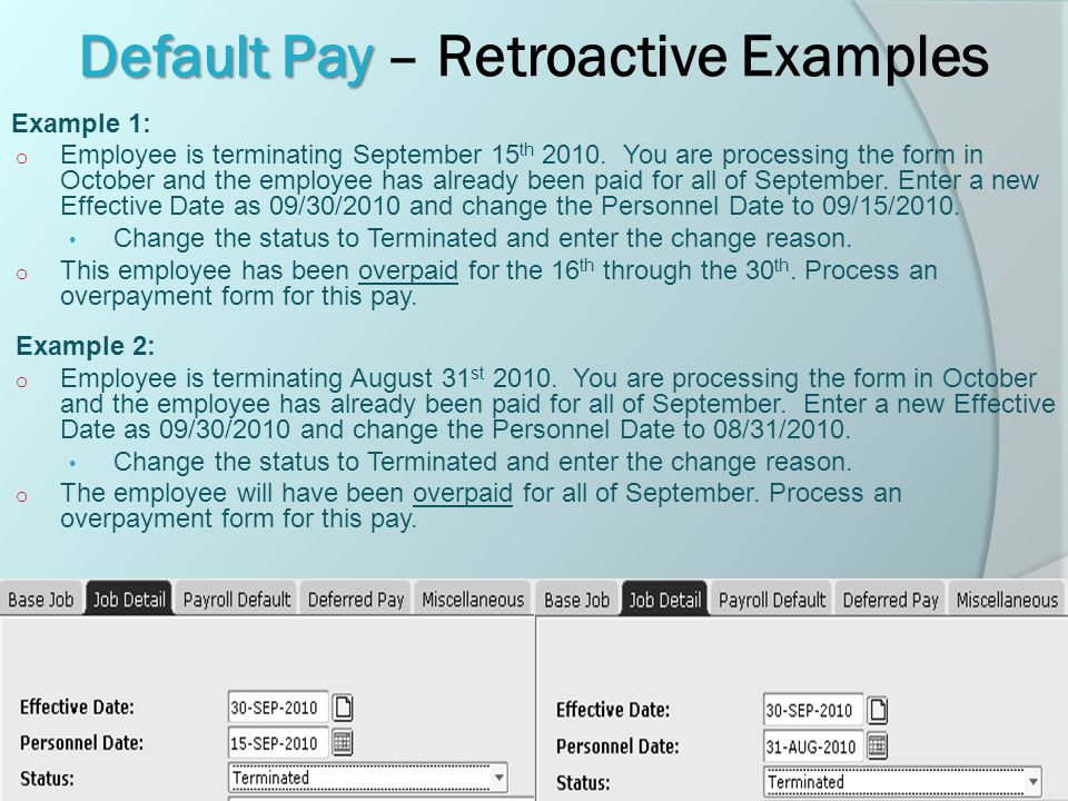 Default Pay Default Pay – Retroactive Examples Example 1: o Employee is terminating September 15 th 2010.