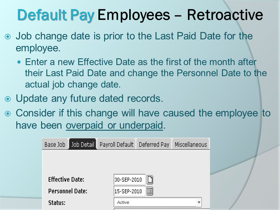 Default Pay Default Pay Employees – Retroactive  Job change date is prior to the Last Paid Date for the employee.