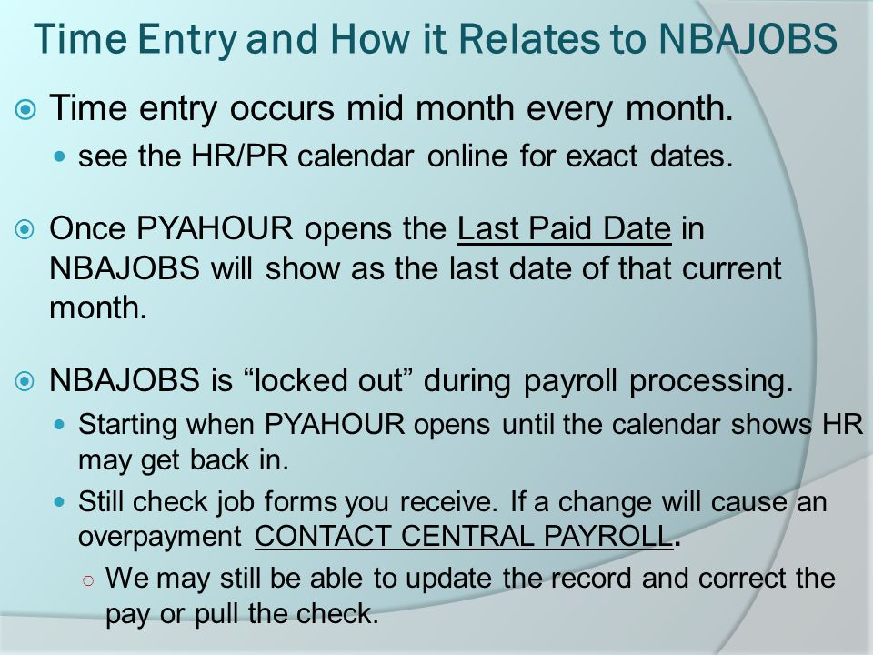 Time Entry and How it Relates to NBAJOBS  Time entry occurs mid month every month.