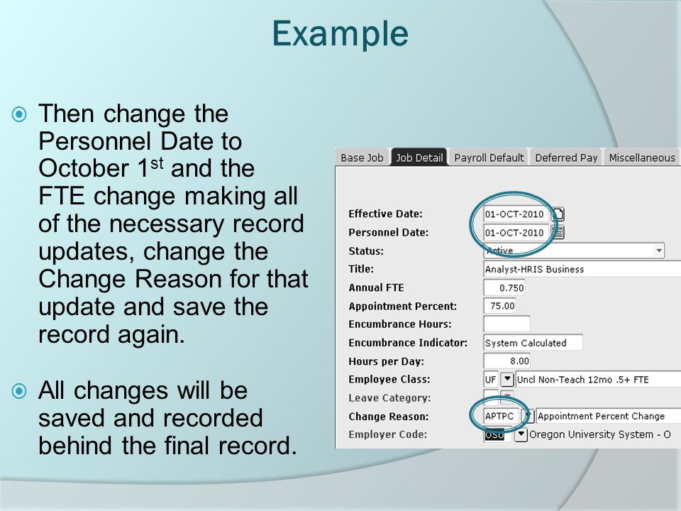Example  Then change the Personnel Date to October 1 st and the FTE change making all of the necessary record updates, change the Change Reason for that update and save the record again.