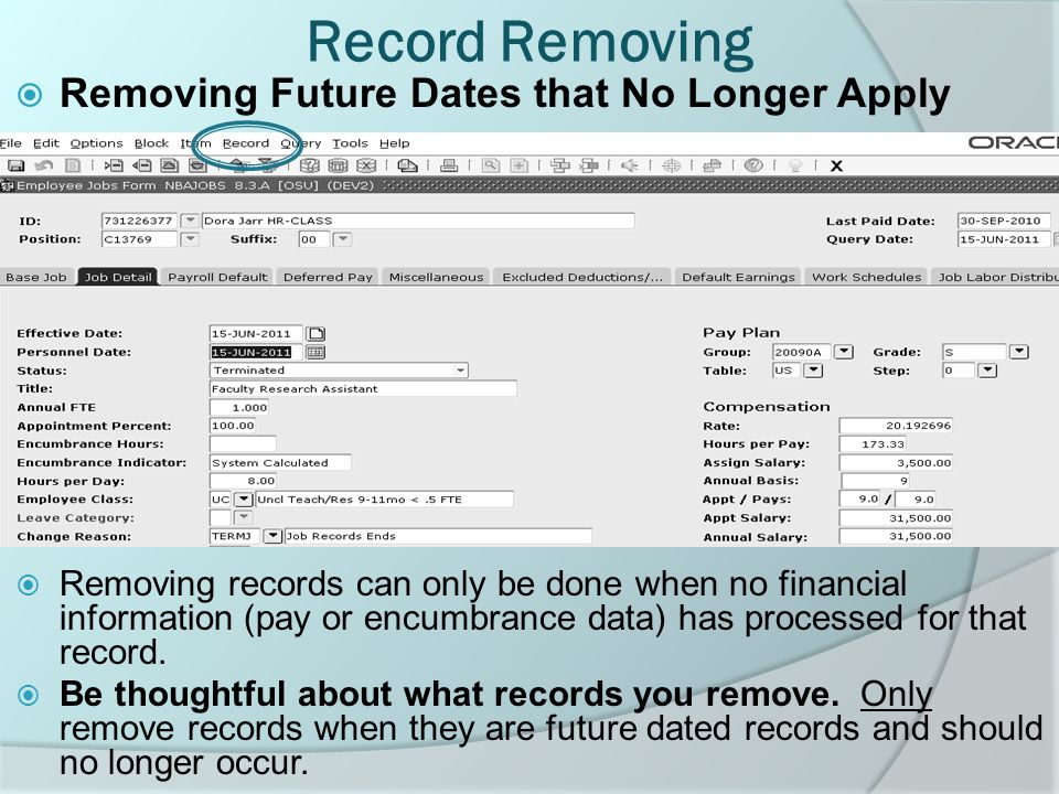 Record Removing  Removing records can only be done when no financial information (pay or encumbrance data) has processed for that record.